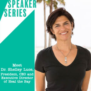 Speaker Series with Heal the Bay Dr Shelley Luce