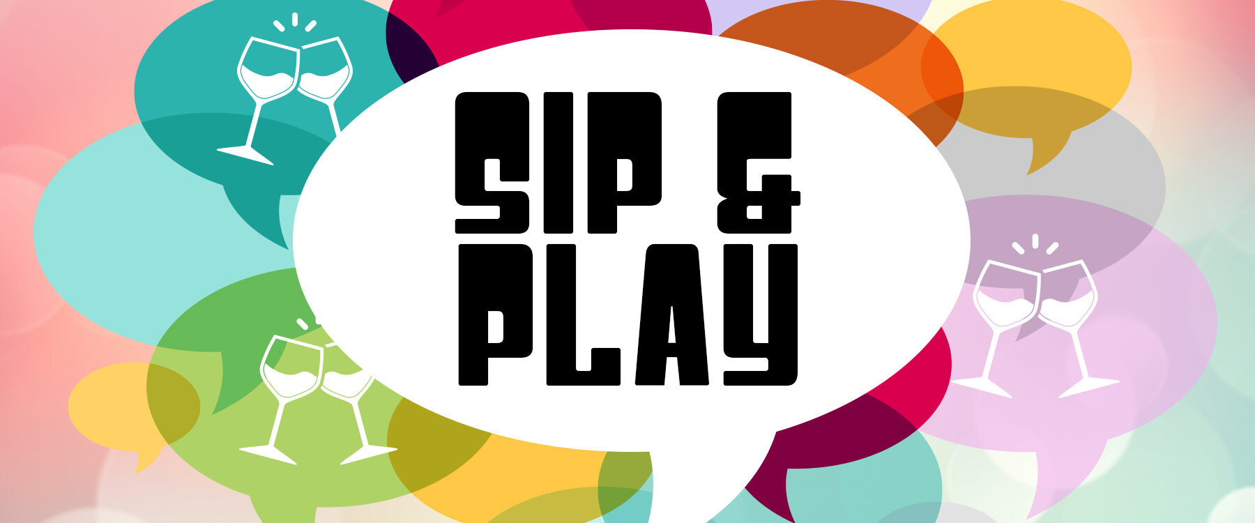 Sip & Play speech bubble over colorful background of speech bubbles and clinking wine glasses