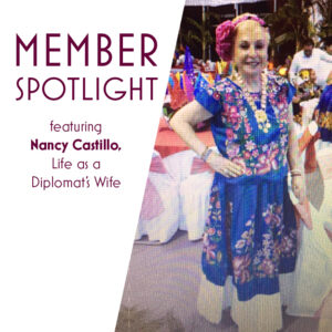 Member Spotlight featuring Nancy Castillo, Life as a Diplomat's Wife
