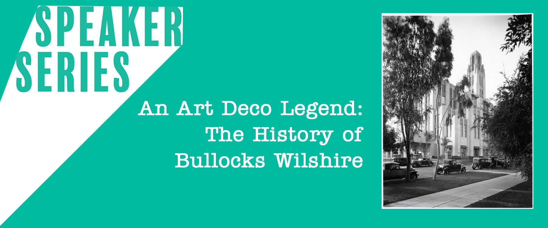 Speaker Series: An Art Deco Legend: The History of Bullocks Wilshire featuring black and white photo of Bullocks Wilshire
