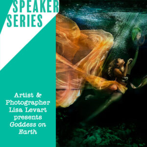 """Speaker Series Lisa Levart presents """"Goddess on Earth"""" featuring underwater photograph of woman and billowing fabric"""