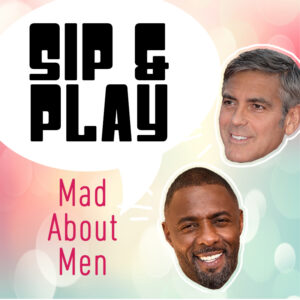 Sip & Play Mad About Men